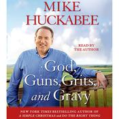 God, Guns, Grits, and Gravy: and the Dad-Gummed Gummint That Wants to Take Them Away Audiobook, by Mike Huckabee