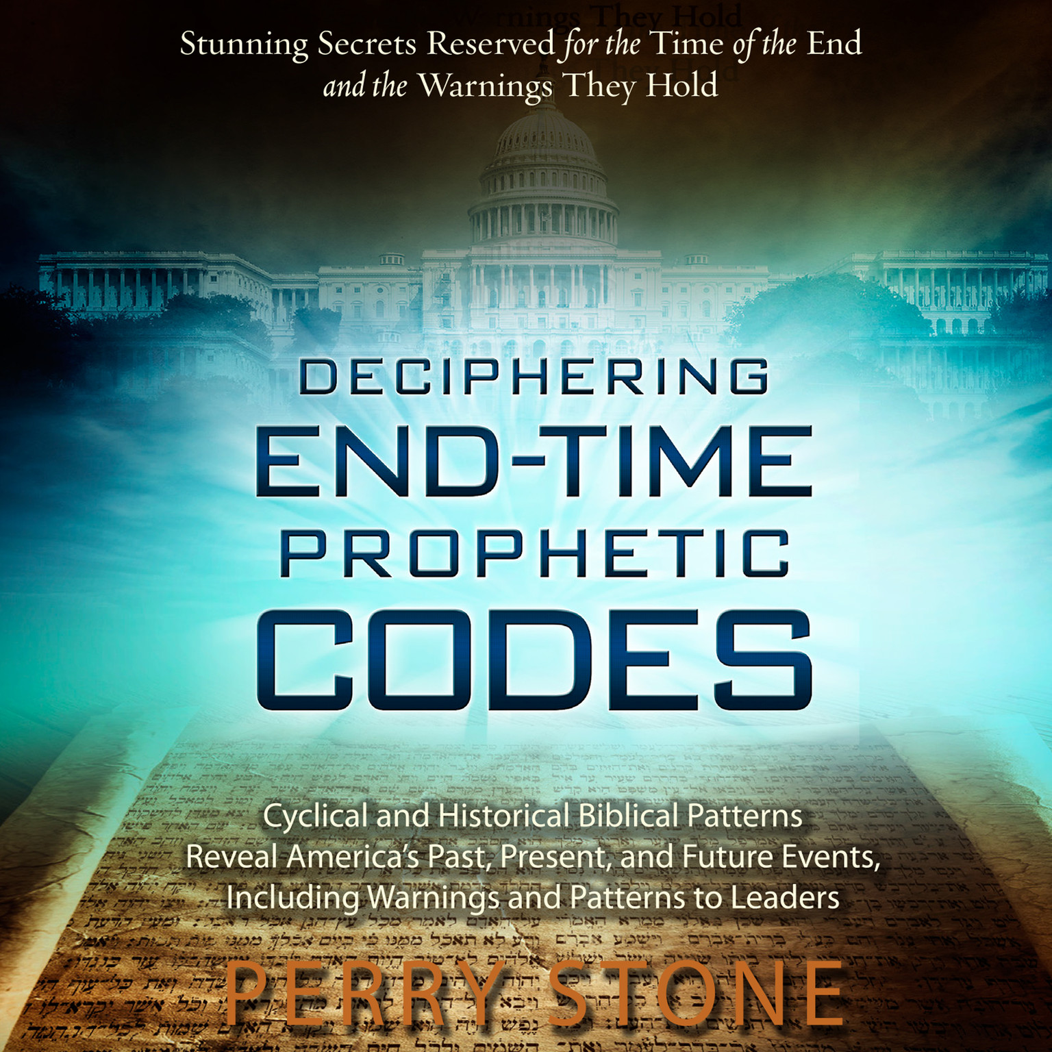 Printable Deciphering End-Time Prophetic Codes: Cyclical and Historical Biblical Patterns Reveal America's Past, Present and Future Events, including Warnings and Patterns to Leaders Audiobook Cover Art