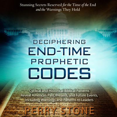 Deciphering End-Time Prophetic Codes: Cyclical and Historical Biblical Patterns Reveal Americas Past, Present and Future Events, including Warnings and Patterns to Leaders Audiobook, by Perry Stone