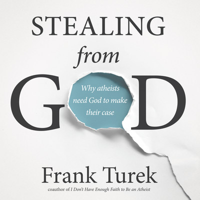 Stealing From God: Why Atheists Need God to Make Their Case Audiobook, by Frank Turek
