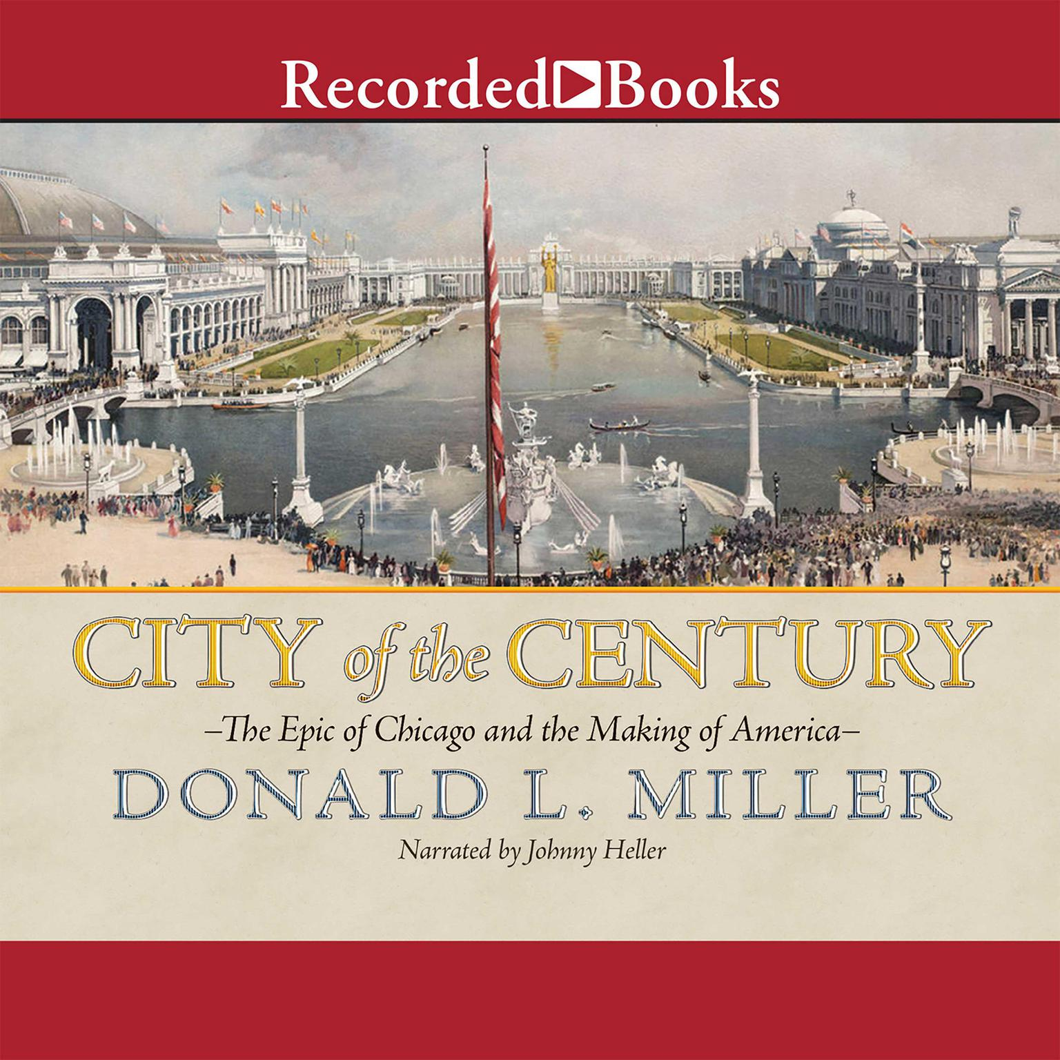 Printable City of the Century: The Epic of Chicago and the Making of America Audiobook Cover Art