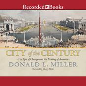 City of the Century: The Epic of Chicago and the Making of America Audiobook, by Donald L. Miller