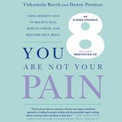 You Are Not Your Pain: Using Mindfulness to Relieve Pain, Reduce Stress, and Restore Well-Being---An Eight-Week Program, by Vidyamala Burch, Del Quentin Wilbur, Danny Penman