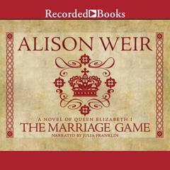 The Marriage Game: A Novel of Queen Elizabeth I Audiobook, by Alison Weir