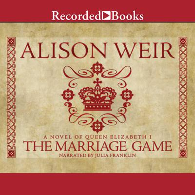 The Marriage Game: A Novel of Queen Elizabeth I Audiobook, by