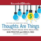 Thoughts Are Things: Turning Your Idea into Realities Audiobook, by Bob Proctor