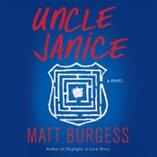 Uncle Janice: A Novel, by Matt Burgess