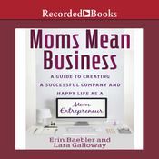 Moms Mean Business: A Guide to Creating a Successful Company and Happy Life as a Mom Entrepreneur Audiobook, by Erin Baebler