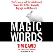 Magic Words: The Science and Secrets Behind Seven Words That Motivate, Engage, and Influence Audiobook, by Tim David