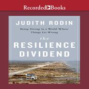 The Resilience Dividend: Being Strong in a World Where Things Go Wrong, by Judith Rodin