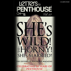 LETTERS TO PENTHOUSE L: Shes Wild! Shes Horny! Shes Married? Audiobook, by Penthouse International