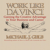 Work Like Da Vinci: Gaining the Creative Advantage in Your Business and Career Audiobook, by Michael J. Gelb