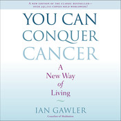 You Can Conquer Cancer: A New Way of Living Audiobook, by Ian Gawler
