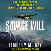 Savage Will: The Daring Escape of Americans Trapped Behind Nazi Lines Audiobook, by Timothy M. Gay
