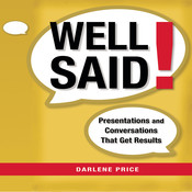 Well Said!: Presentations and Conversations That Get Results Audiobook, by Darlene Price