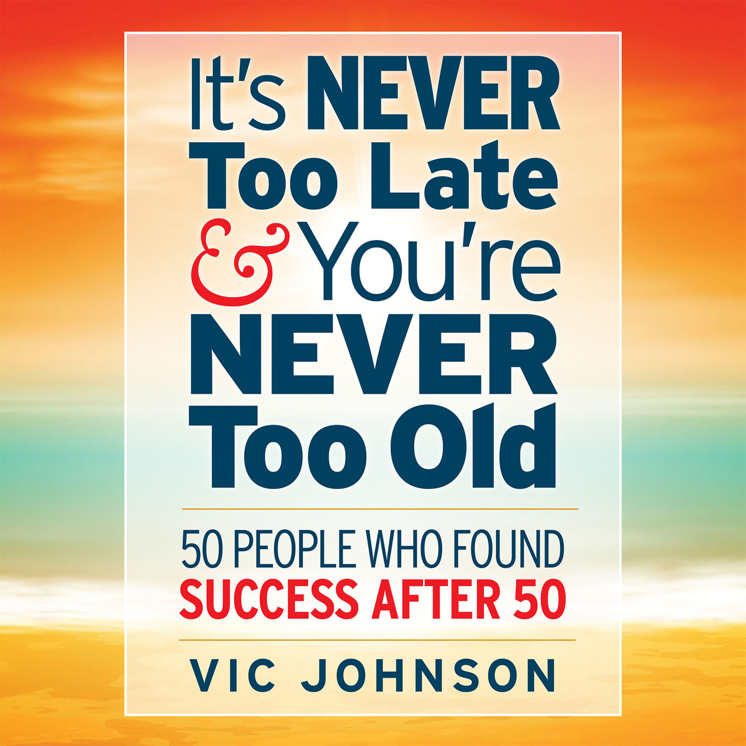 Printable It's Never Too Late and You're Never Too Old: 50 People Who Found Success After 50 Audiobook Cover Art
