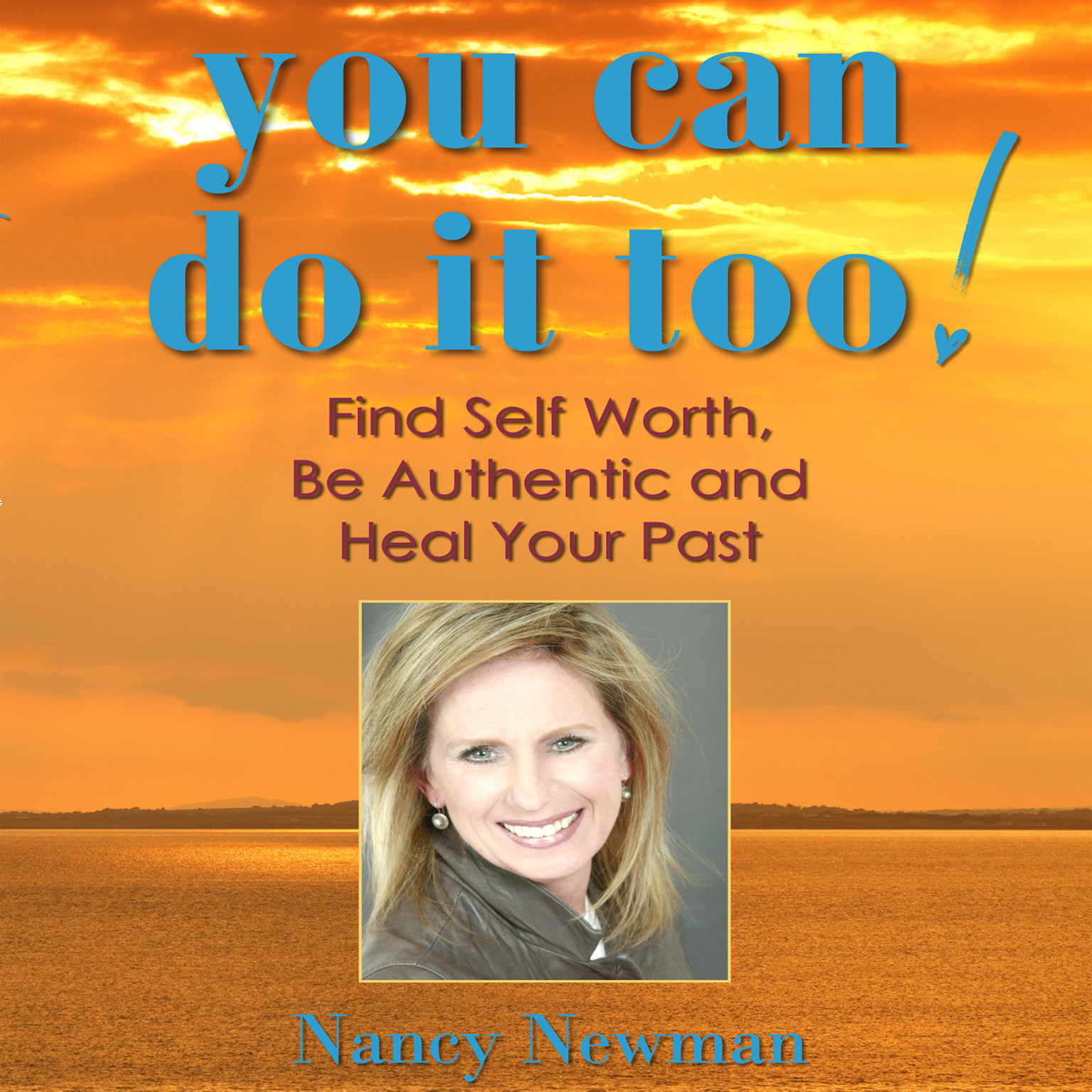 Printable You Can Do it Too!: Find Self Worth, Be Authentic, and Heal Your Past Audiobook Cover Art