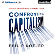 Confronting Capitalism: Real Solutions for a Troubled Economic System, by Philip Kotler