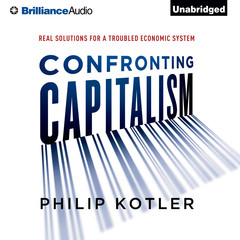 Confronting Capitalism: Real Solutions for a Troubled Economic System Audiobook, by Philip Kotler