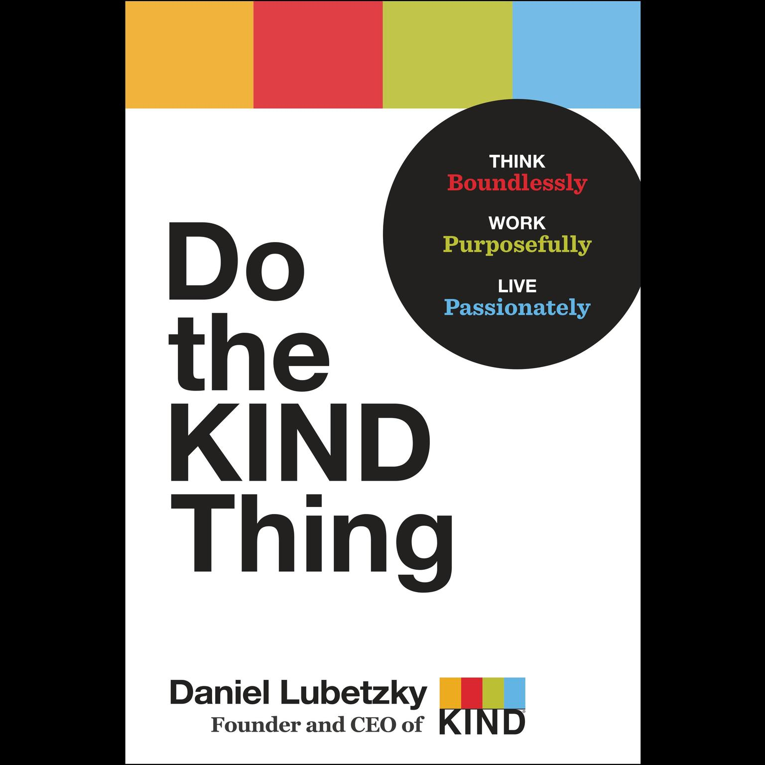 Printable Do the KIND Thing: Think Boundlessly, Work Purposefully, Live Passionately Audiobook Cover Art