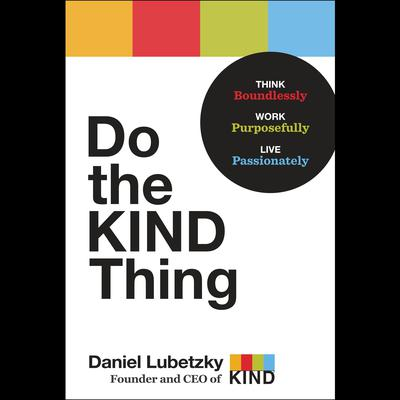 Do the KIND Thing: Think Boundlessly, Work Purposefully, Live Passionately Audiobook, by