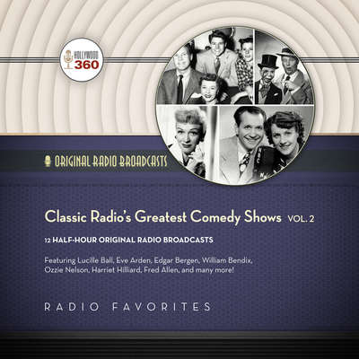 Classic Radio's Greatest Comedy Shows, Vol. 2 Audiobook, by Hollywood 360