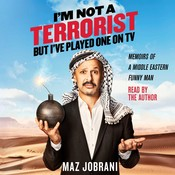 Im Not a Terrorist, But Ive Played One On TV: Memoirs of a Middle Eastern Funny Man, by Maz Jobrani