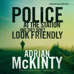 Police at the Station and They Don't Look Friendly: A Detective Sean Duffy Novel Audiobook, by Author Info Added Soon