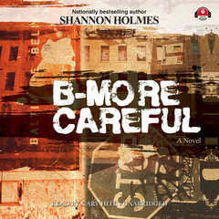B-More Careful: A Novel Audiobook, by Shannon Holmes