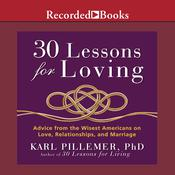 30 Lessons for Loving: Advice from the Wisest Americans on Love, Relationships, and Marriage, by Karl Pillemer