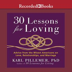 30 Lessons for Loving: Advice from the Wisest Americans on Love, Relationships, and Marriage Audiobook, by Karl Pillemer