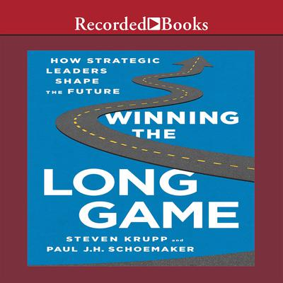 Winning the Long Game: How Strategic Leaders Shape the Future Audiobook, by Steven Krupp