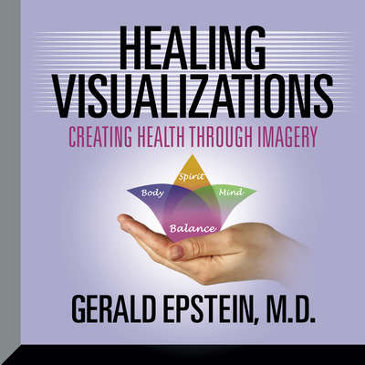 Healing Visualizations: Creating Health Through Imagery Audiobook, by Gerald Epstein