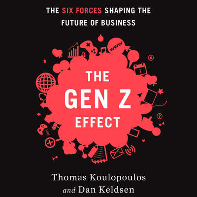 The Gen Z Effect: The Six Forces Shaping the Future of Business Audiobook, by Tom Koulopoulos