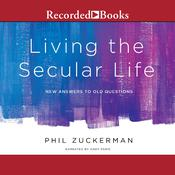 Living the Secular Life: New Answers to Old Questions Audiobook, by Phil Zuckerman