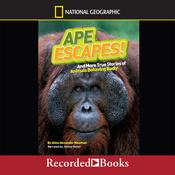 Ape Escapes!: And More True Stories of Animals Behaving Badly, by Aline Alexander Newman