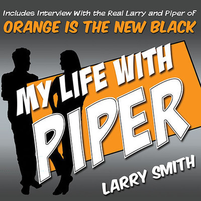 My Life with Piper: From Big House to Small Screen Audiobook, by Larry Smith