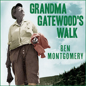Grandma Gatewood's Walk: The Inspiring Story of the Woman Who Saved the Appalachian Trail, by Ben Montgomery