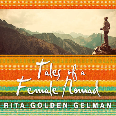 Tales of a Female Nomad: Living at Large in the World Audiobook, by Rita Golden Gelman