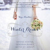 Winter Brides: A Year of Weddings Novella Collection Audiobook, by Denise Hunter, Deborah Raney, Betsy St. Amant