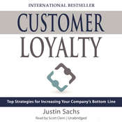 Customer Loyalty: Top Strategies for Increasing Your Company's Bottom Line, by Justin Sachs