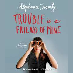 Trouble is a Friend of Mine Audiobook, by Stephanie Tromly