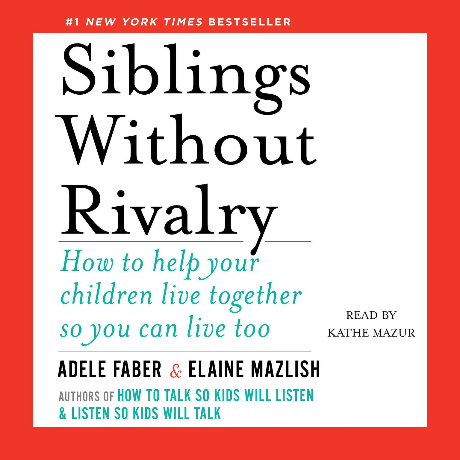 Printable Siblings Without Rivalry: How to Help Your Children Live Together So You Can Live Too Audiobook Cover Art