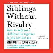 Siblings without Rivalry: How to Help Your Children Live Together So You Can Live, Too, by Adele Faber, Elaine Mazlish