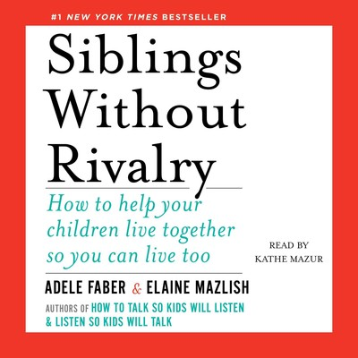 Siblings Without Rivalry: How to Help Your Children Live Together So You Can Live Too Audiobook, by Adele Faber