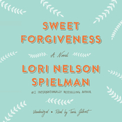 Sweet Forgiveness: A Novel Audiobook, by Lori Nelson Spielman