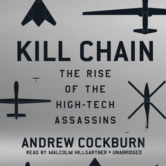 Kill Chain: The Rise of the High-Tech Assassins Audiobook, by Andrew Cockburn
