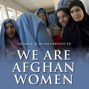 We Are Afghan Women: Voices of Hope Audiobook, by George W. Bush Institute