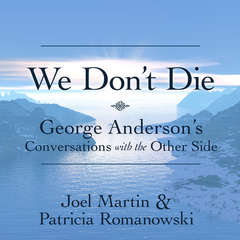 We Don't Die: George Anderson's Conversations with the Other Side Audiobook, by Joel Martin, Patricia Romanowski