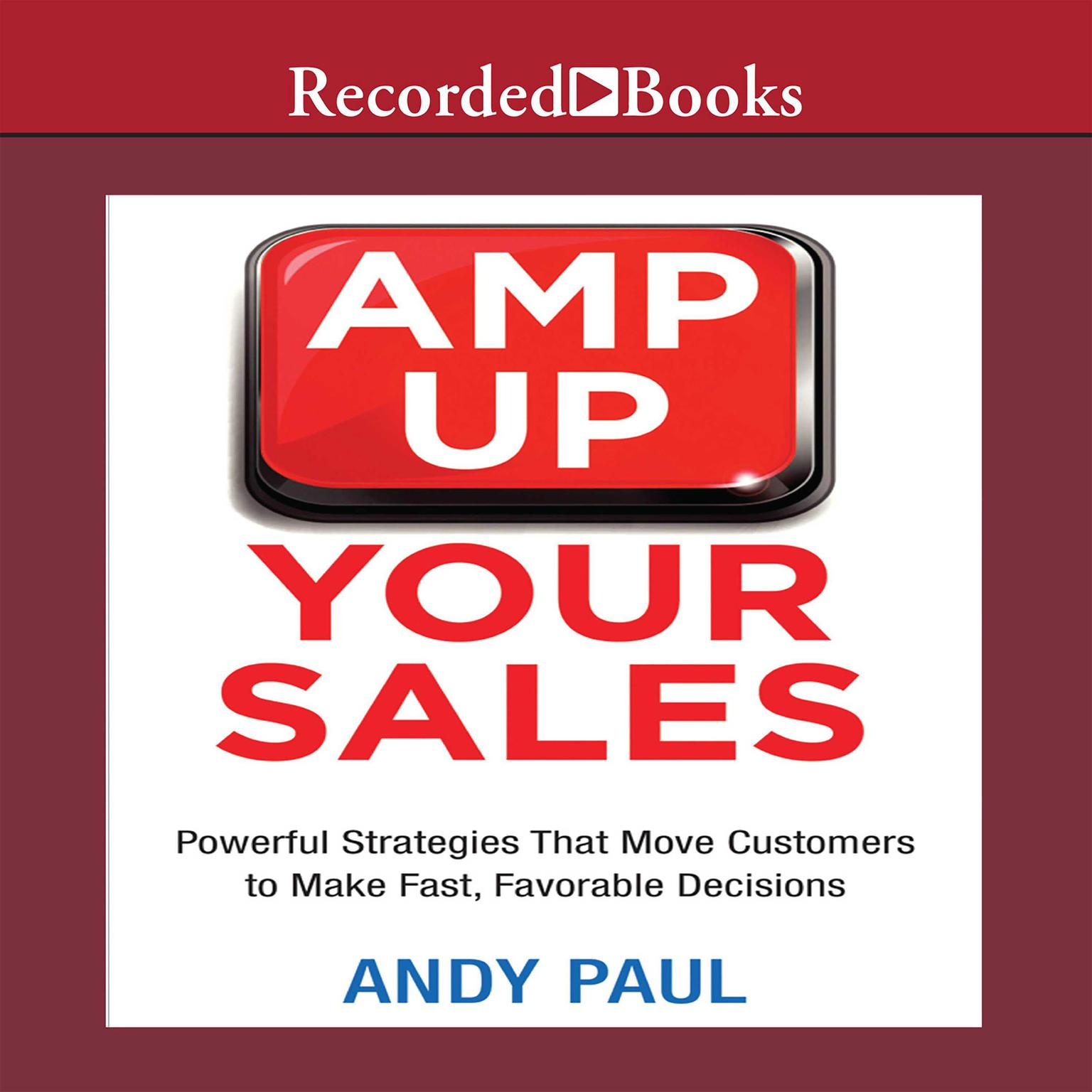 Printable Amp Up Your Sales: Powerful Strategies That Move Customers to Make Fast, Favorable Decisions Audiobook Cover Art